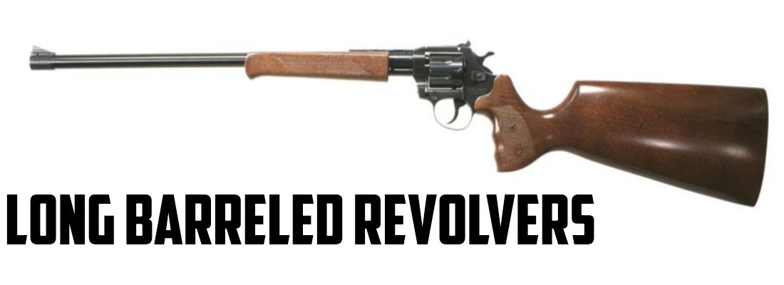 Long Barreled Revolvers