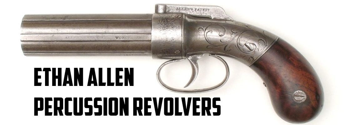 Ethan Allen Percussion Revolvers: Father of the Pocket Gatling Gun